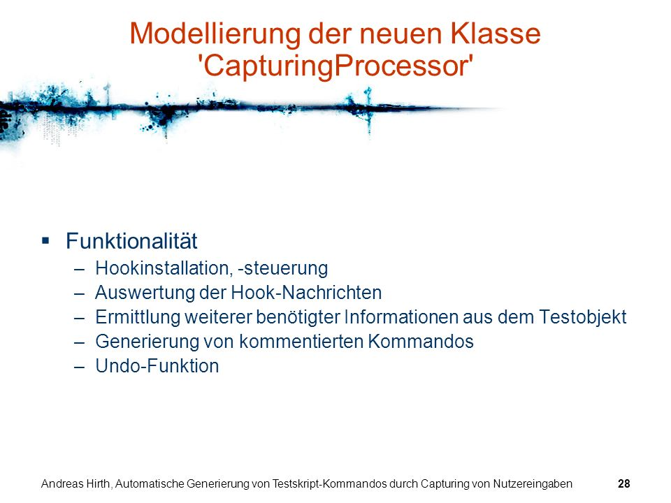 Andreas Hirth, Automatische Generierung von Testskript-Kommandos durch Capturing von Nutzereingaben28 Modellierung der neuen Klasse 'CapturingProcesso