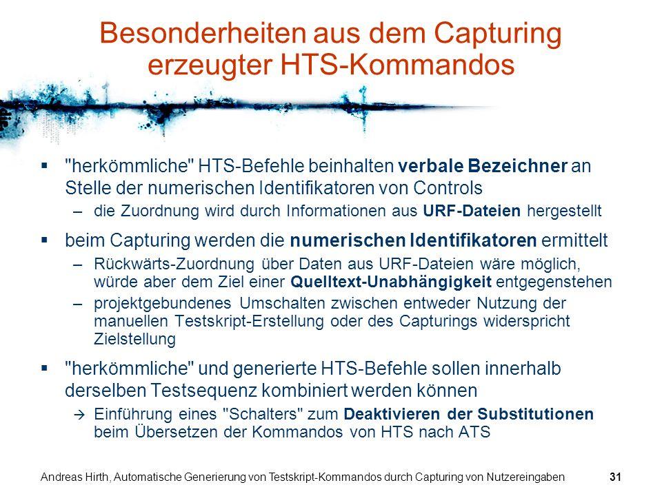 Andreas Hirth, Automatische Generierung von Testskript-Kommandos durch Capturing von Nutzereingaben31 Besonderheiten aus dem Capturing erzeugter HTS-K