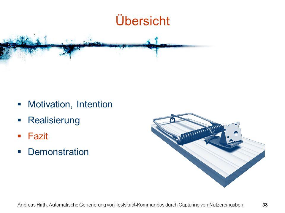 Andreas Hirth, Automatische Generierung von Testskript-Kommandos durch Capturing von Nutzereingaben33 Übersicht Motivation, Intention Realisierung Faz