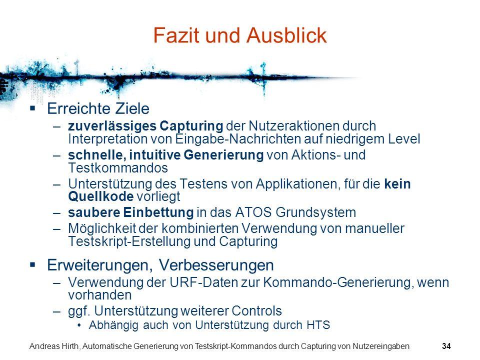 Andreas Hirth, Automatische Generierung von Testskript-Kommandos durch Capturing von Nutzereingaben34 Fazit und Ausblick Erreichte Ziele –zuverlässige