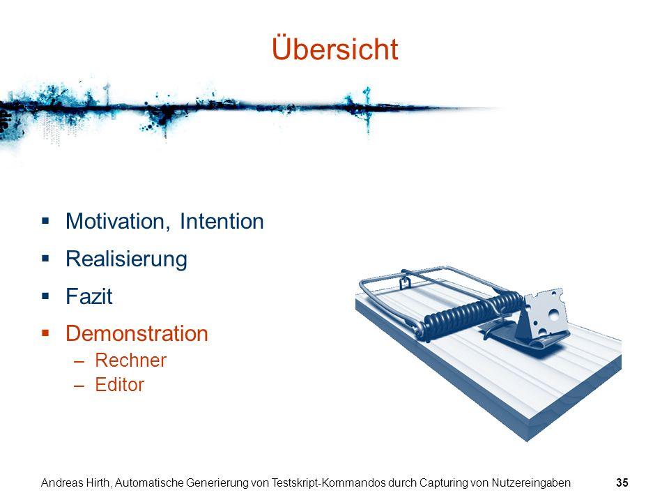 Andreas Hirth, Automatische Generierung von Testskript-Kommandos durch Capturing von Nutzereingaben35 Übersicht Motivation, Intention Realisierung Faz