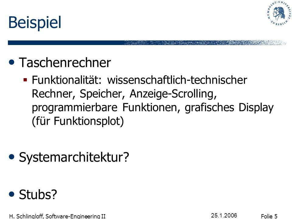 Folie 5 H. Schlingloff, Software-Engineering II 25.1.2006 Beispiel Taschenrechner Funktionalität: wissenschaftlich-technischer Rechner, Speicher, Anze