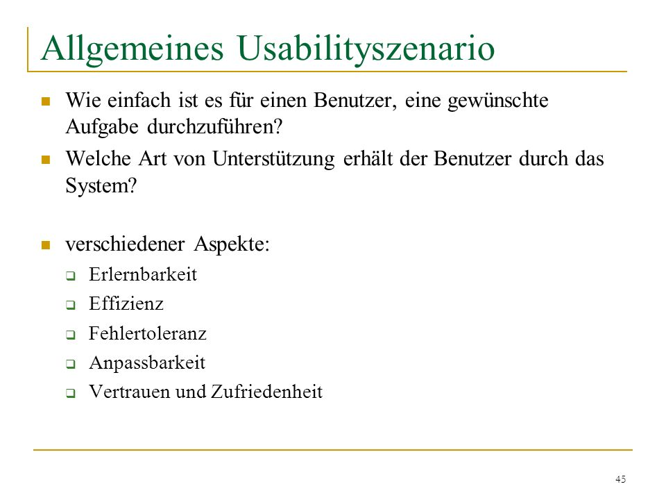 45 Allgemeines Usabilityszenario Wie einfach ist es für einen Benutzer, eine gewünschte Aufgabe durchzuführen? Welche Art von Unterstützung erhält der