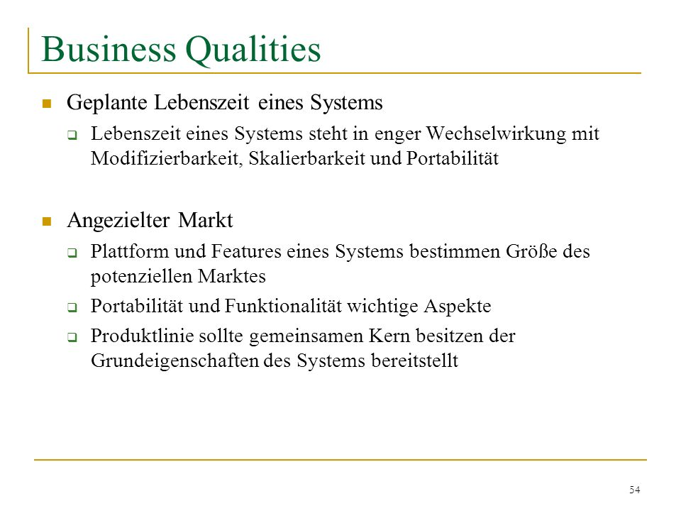 54 Business Qualities Geplante Lebenszeit eines Systems Lebenszeit eines Systems steht in enger Wechselwirkung mit Modifizierbarkeit, Skalierbarkeit u