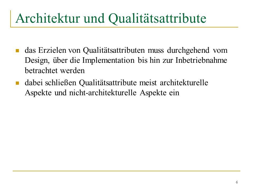 6 Architektur und Qualitätsattribute das Erzielen von Qualitätsattributen muss durchgehend vom Design, über die Implementation bis hin zur Inbetriebna