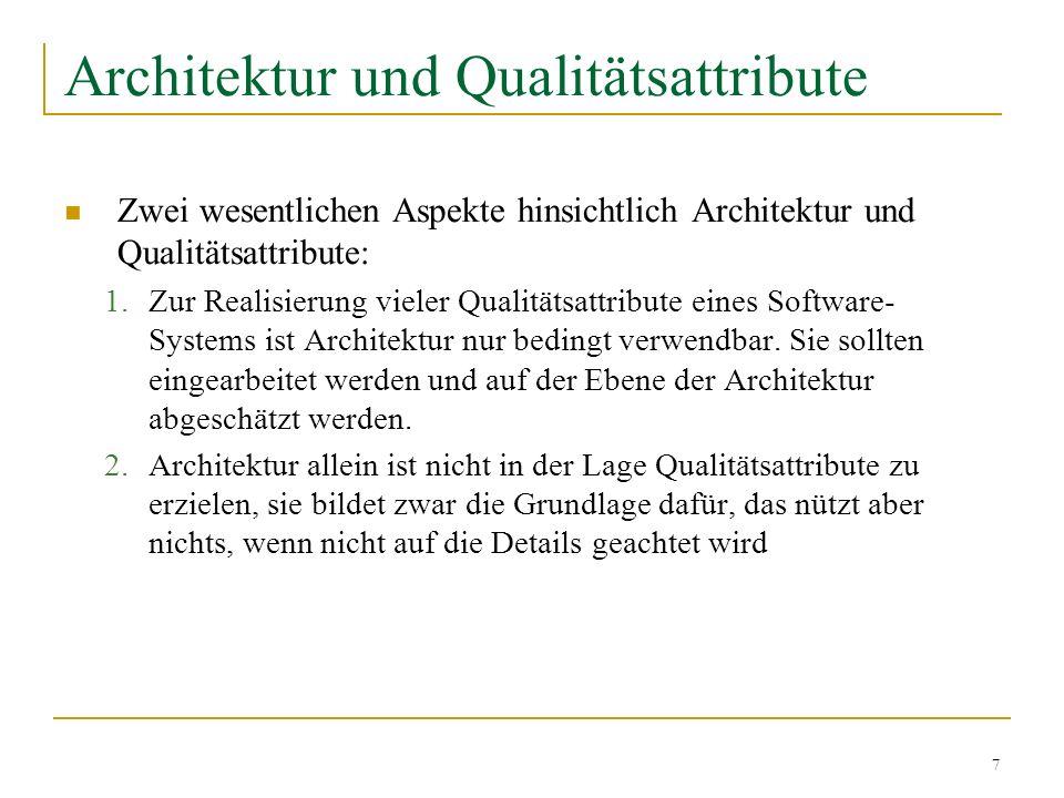 7 Architektur und Qualitätsattribute Zwei wesentlichen Aspekte hinsichtlich Architektur und Qualitätsattribute: 1.Zur Realisierung vieler Qualitätsatt
