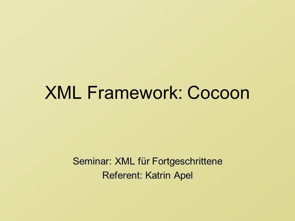 XML Framework: Cocoon Seminar: XML für Fortgeschrittene Referent: Katrin Apel