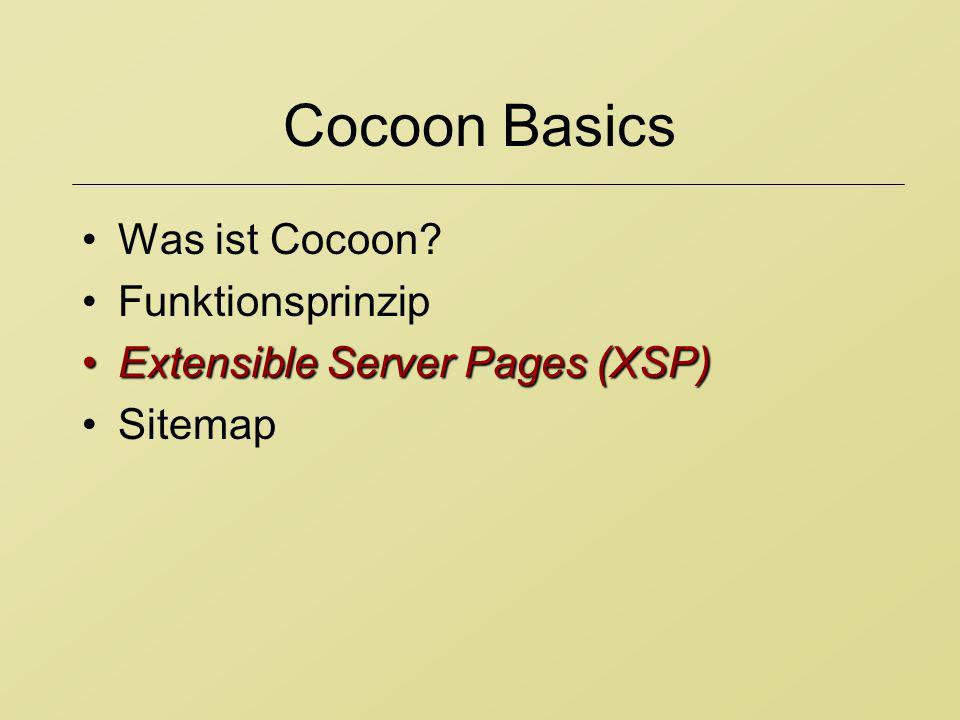 Cocoon Basics Was ist Cocoon? Funktionsprinzip Extensible Server Pages (XSP)Extensible Server Pages (XSP) Sitemap