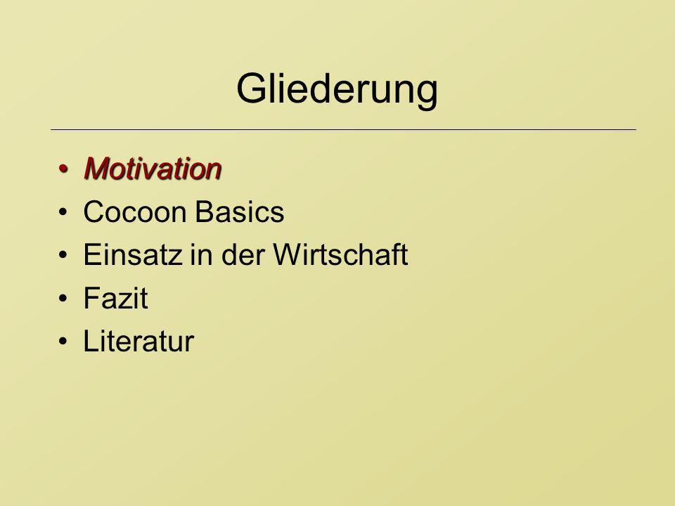 Gliederung MotivationMotivation Cocoon Basics Einsatz in der Wirtschaft Fazit Literatur