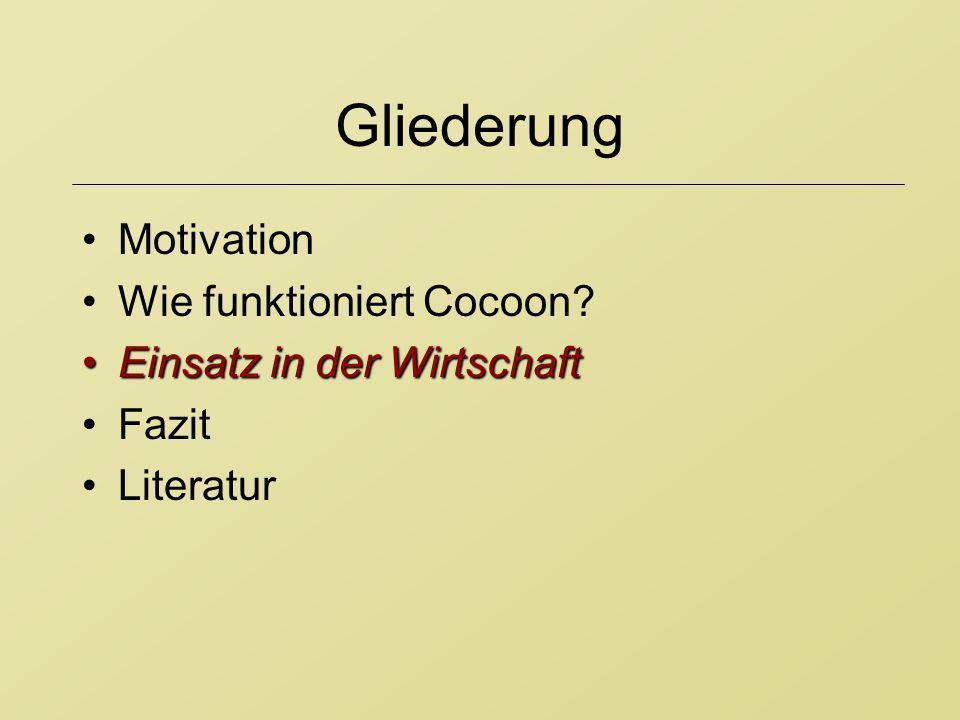 Gliederung Motivation Wie funktioniert Cocoon? Einsatz in der WirtschaftEinsatz in der Wirtschaft Fazit Literatur