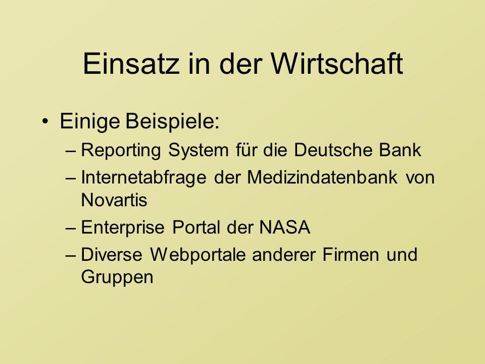 Einsatz in der Wirtschaft Einige Beispiele: –Reporting System für die Deutsche Bank –Internetabfrage der Medizindatenbank von Novartis –Enterprise Por