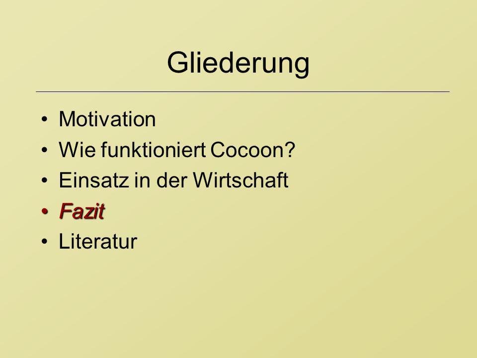 Gliederung Motivation Wie funktioniert Cocoon? Einsatz in der Wirtschaft FazitFazit Literatur