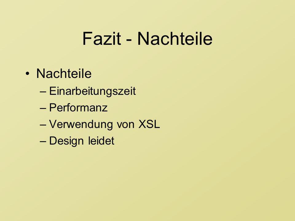 Fazit - Nachteile Nachteile –Einarbeitungszeit –Performanz –Verwendung von XSL –Design leidet