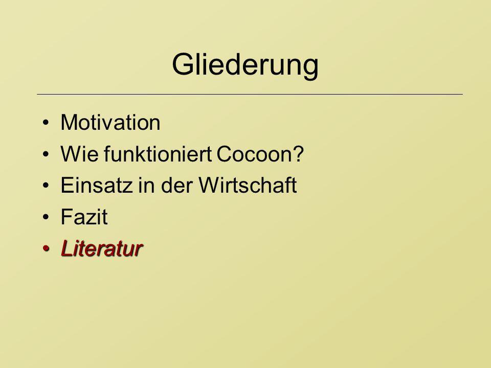 Gliederung Motivation Wie funktioniert Cocoon? Einsatz in der Wirtschaft Fazit LiteraturLiteratur