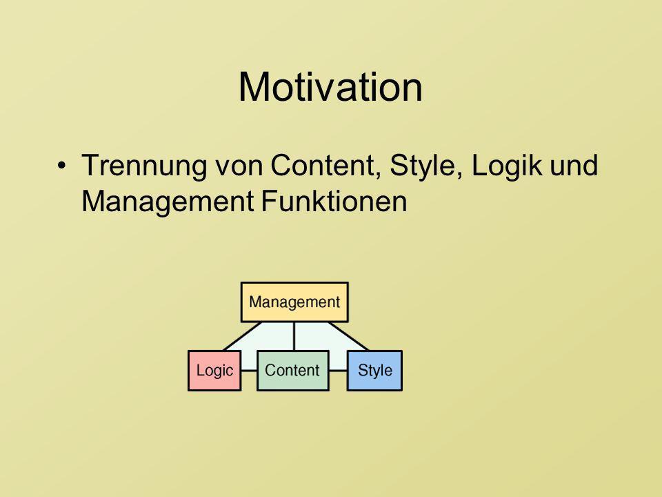 Motivation Trennung von Content, Style, Logik und Management Funktionen