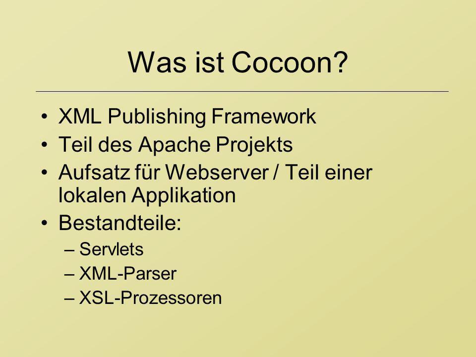 Was ist Cocoon? XML Publishing Framework Teil des Apache Projekts Aufsatz für Webserver / Teil einer lokalen Applikation Bestandteile: –Servlets –XML-