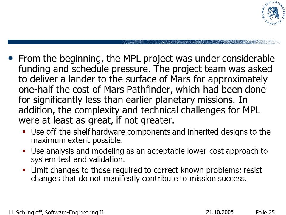 Folie 25 H. Schlingloff, Software-Engineering II 21.10.2005 From the beginning, the MPL project was under considerable funding and schedule pressure.