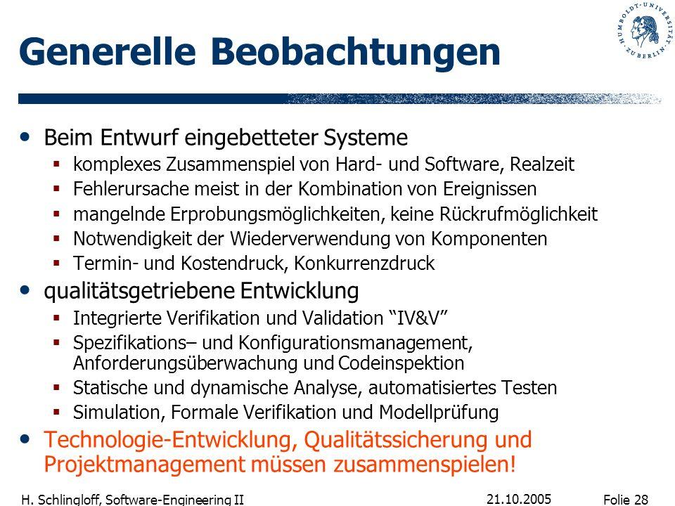 Folie 28 H. Schlingloff, Software-Engineering II 21.10.2005 Generelle Beobachtungen Beim Entwurf eingebetteter Systeme komplexes Zusammenspiel von Har