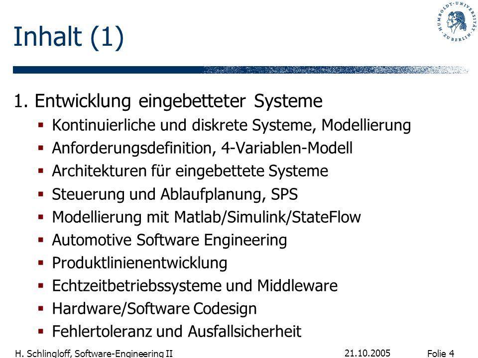 Folie 4 H. Schlingloff, Software-Engineering II 21.10.2005 Inhalt (1) 1. Entwicklung eingebetteter Systeme Kontinuierliche und diskrete Systeme, Model