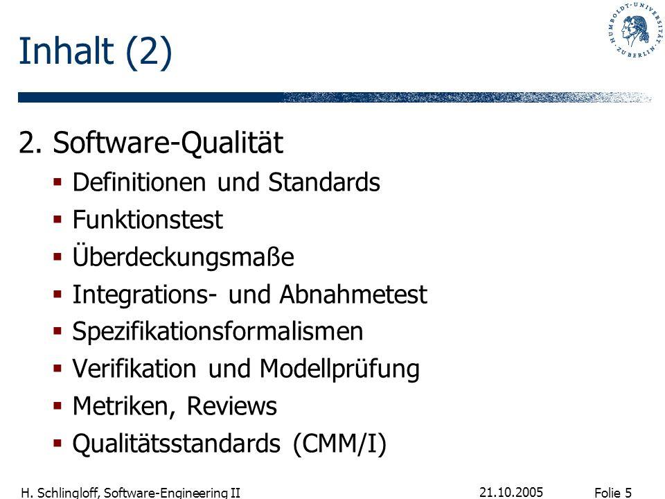 Folie 5 H. Schlingloff, Software-Engineering II 21.10.2005 Inhalt (2) 2. Software-Qualität Definitionen und Standards Funktionstest Überdeckungsmaße I