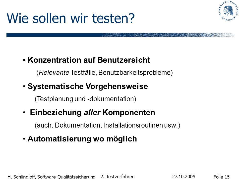 Folie 15 H. Schlingloff, Software-Qualitätssicherung 27.10.2004 2. Testverfahren Konzentration auf Benutzersicht (Relevante Testfälle, Benutzbarkeitsp