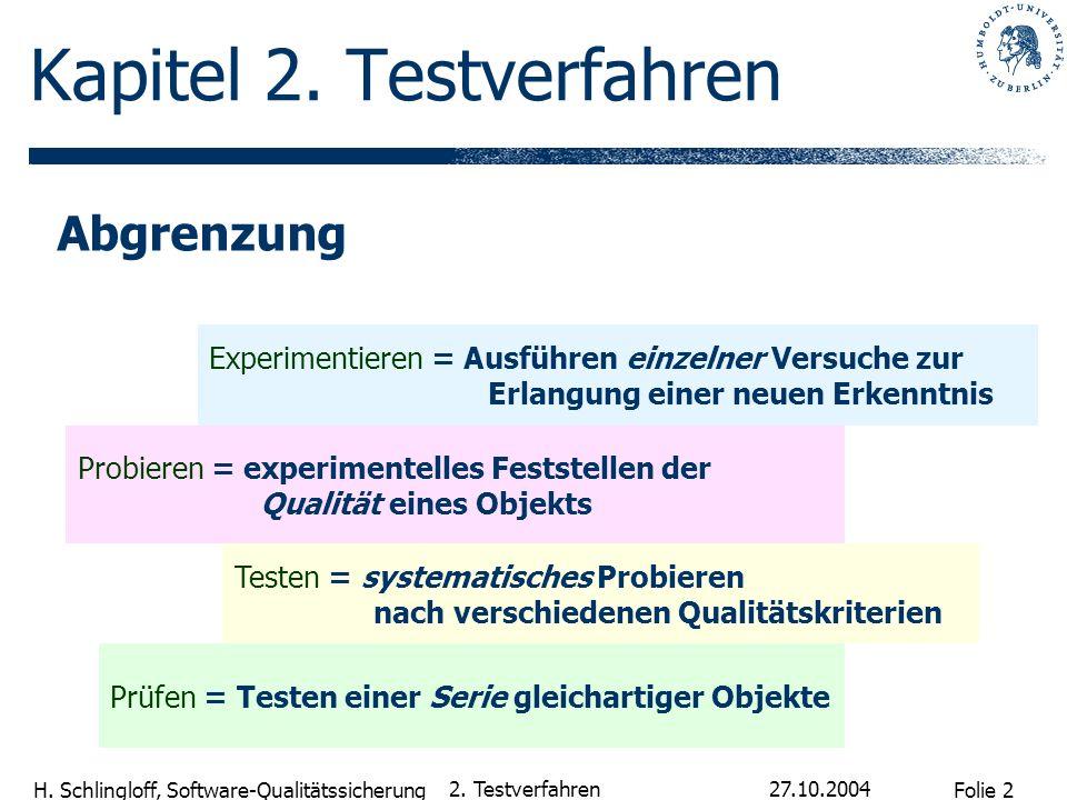 Folie 2 H. Schlingloff, Software-Qualitätssicherung 27.10.2004 2. Testverfahren Prüfen = Testen einer Serie gleichartiger Objekte Experimentieren = Au