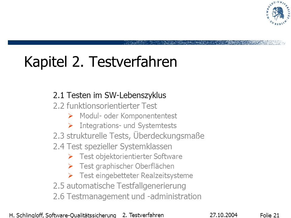 Folie 21 H. Schlingloff, Software-Qualitätssicherung 27.10.2004 2. Testverfahren Kapitel 2. Testverfahren 2.1 Testen im SW-Lebenszyklus 2.2 funktionso