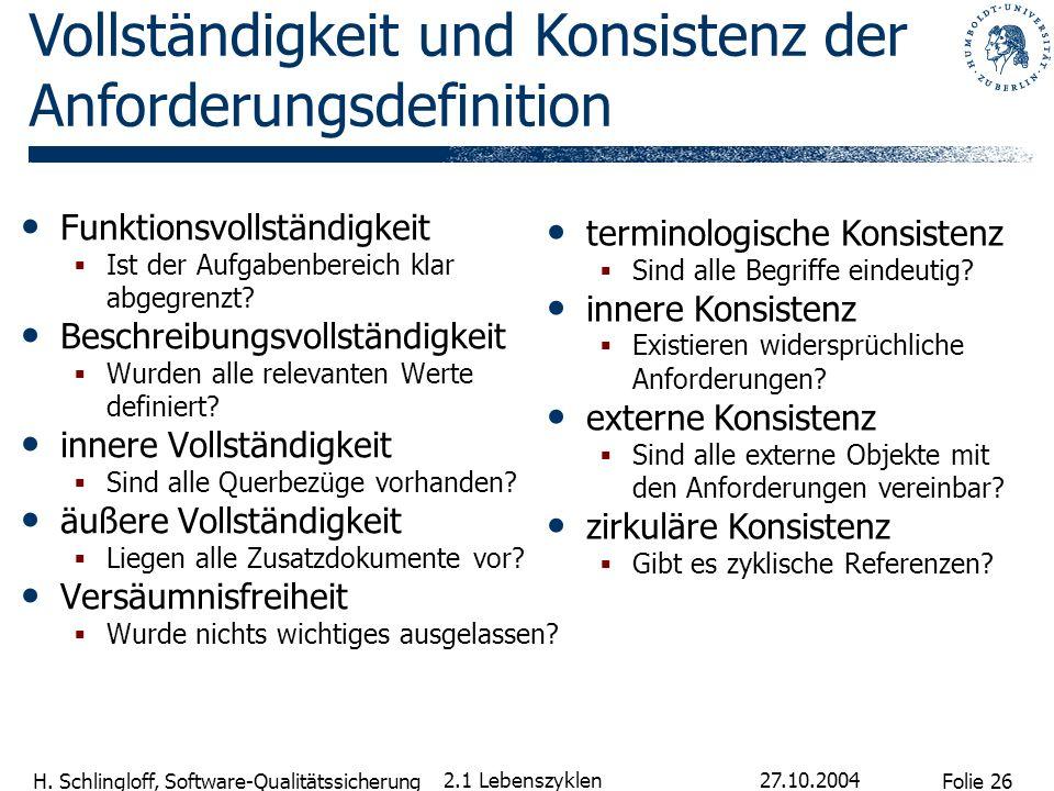 Folie 26 H. Schlingloff, Software-Qualitätssicherung 27.10.2004 2.1 Lebenszyklen Funktionsvollständigkeit Ist der Aufgabenbereich klar abgegrenzt? Bes