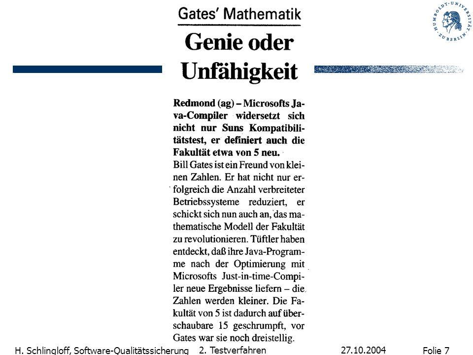 Folie 7 H. Schlingloff, Software-Qualitätssicherung 27.10.2004 2. Testverfahren