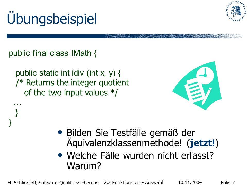 Folie 7 H. Schlingloff, Software-Qualitätssicherung 10.11.2004 2.2 Funktionstest - Auswahl Übungsbeispiel Bilden Sie Testfälle gemäß der Äquivalenzkla