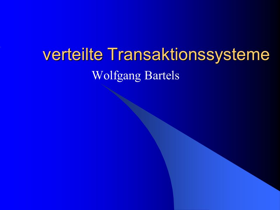 verteilte Transaktionssysteme Wolfgang Bartels