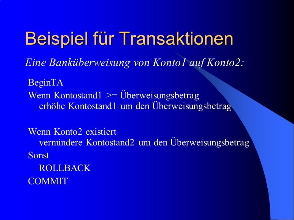 Beispiel für Transaktionen BeginTA Wenn Kontostand1 >= Überweisungsbetrag erhöhe Kontostand1 um den Überweisungsbetrag Wenn Konto2 existiert verminder