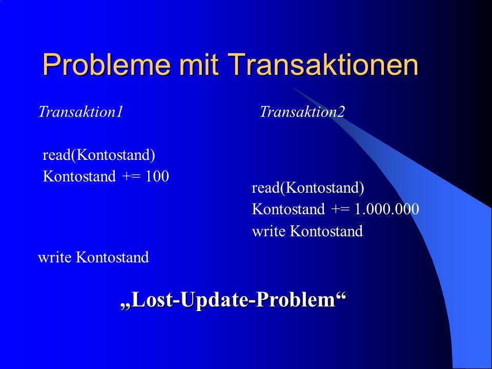 Probleme mit Transaktionen read(Kontostand) Kontostand += 100 Lost-Update-Problem Transaktion1Transaktion2 read(Kontostand) Kontostand += 1.000.000 wr