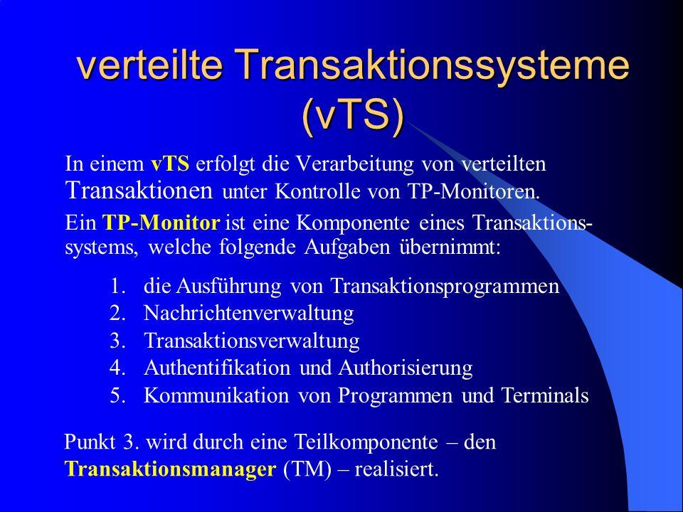 verteilte Transaktionssysteme (vTS) In einem vTS erfolgt die Verarbeitung von verteilten Transaktionen unter Kontrolle von TP-Monitoren. Ein TP-Monito