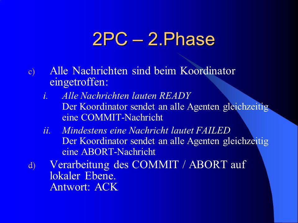 2PC – 2.Phase c) Alle Nachrichten sind beim Koordinator eingetroffen: i.Alle Nachrichten lauten READY Der Koordinator sendet an alle Agenten gleichzei
