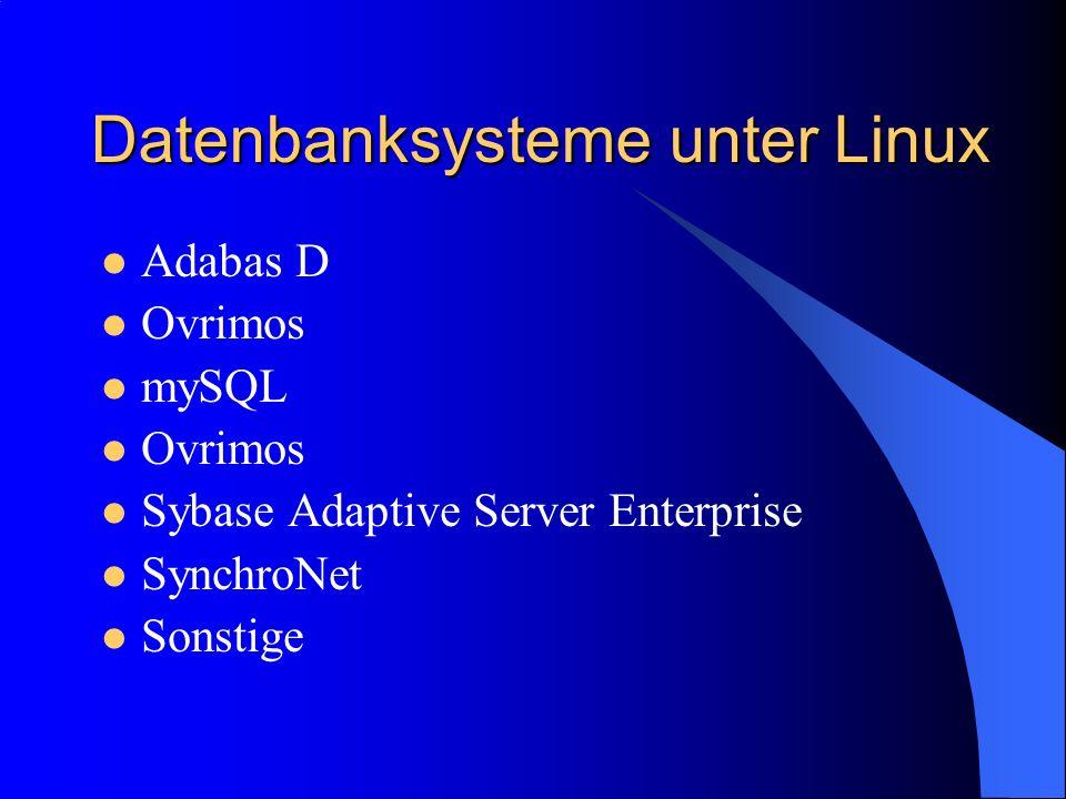 Datenbanksysteme unter Linux Adabas D Ovrimos mySQL Ovrimos Sybase Adaptive Server Enterprise SynchroNet Sonstige
