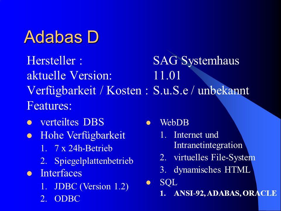 Adabas D Hersteller :SAG Systemhaus aktuelle Version:11.01 Verfügbarkeit / Kosten :S.u.S.e / unbekannt Features: verteiltes DBS Hohe Verfügbarkeit 1.7