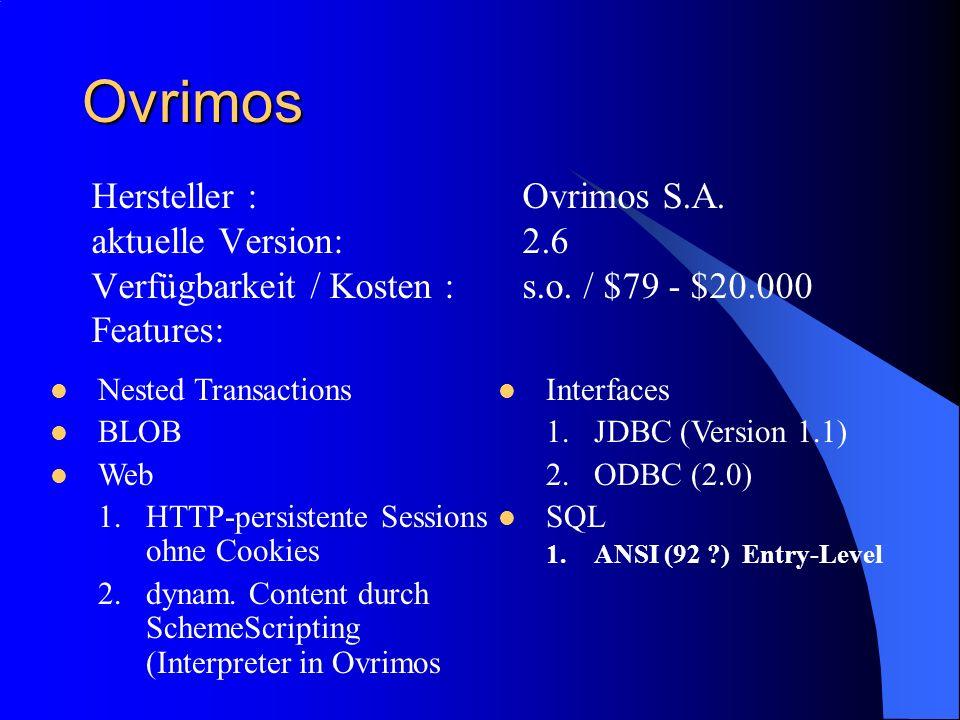 Ovrimos Hersteller :Ovrimos S.A. aktuelle Version:2.6 Verfügbarkeit / Kosten :s.o. / $79 - $20.000 Features: Interfaces 1.JDBC (Version 1.1) 2.ODBC (2