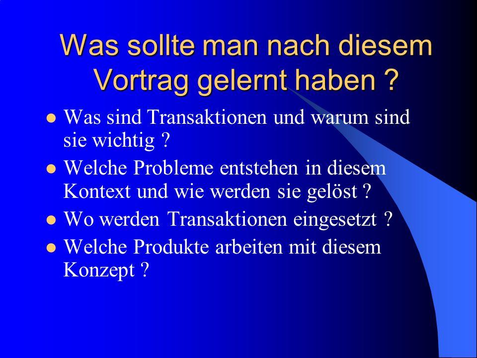 Was sollte man nach diesem Vortrag gelernt haben ? Was sind Transaktionen und warum sind sie wichtig ? Welche Probleme entstehen in diesem Kontext und