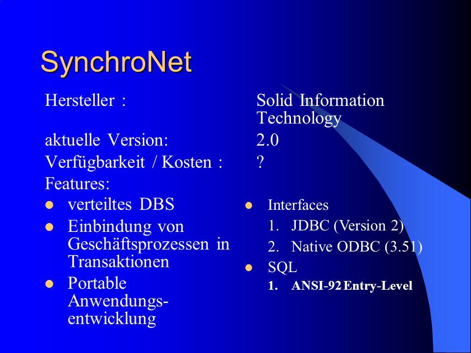 SynchroNet Hersteller :Solid Information Technology aktuelle Version:2.0 Verfügbarkeit / Kosten :? Features: verteiltes DBS Einbindung von Geschäftspr