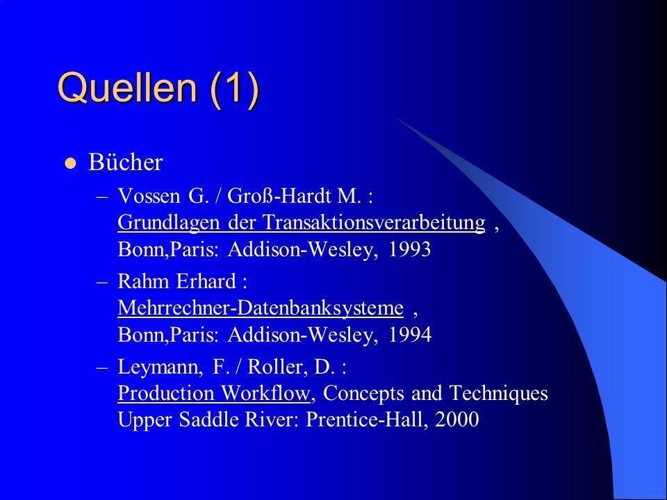 Quellen (1) Bücher –Vossen G. / Groß-Hardt M. : Grundlagen der Transaktionsverarbeitung, Bonn,Paris: Addison-Wesley, 1993 –Rahm Erhard : Mehrrechner-D