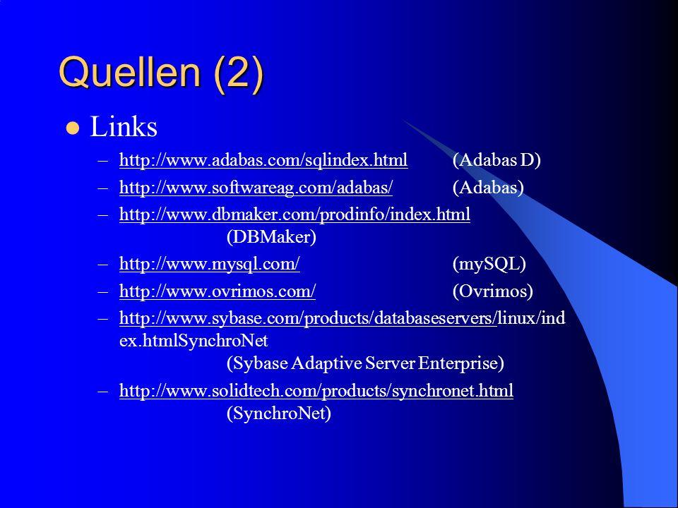 Quellen (2) Links –http://www.adabas.com/sqlindex.html(Adabas D)http://www.adabas.com/sqlindex.html –http://www.softwareag.com/adabas/(Adabas)http://w