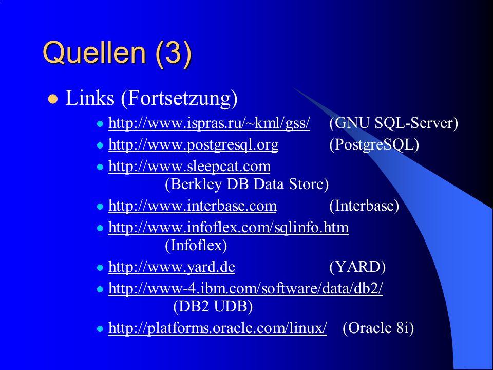 Quellen (3) Links (Fortsetzung) http://www.ispras.ru/~kml/gss/(GNU SQL-Server) http://www.ispras.ru/~kml/gss/ http://www.postgresql.org(PostgreSQL) ht