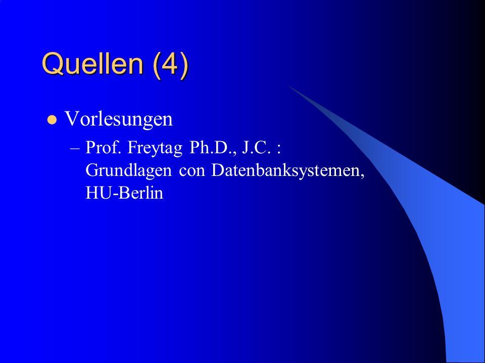 Quellen (4) Vorlesungen –Prof. Freytag Ph.D., J.C. : Grundlagen con Datenbanksystemen, HU-Berlin