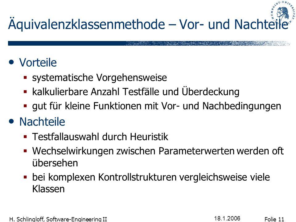Folie 11 H. Schlingloff, Software-Engineering II 18.1.2006 Äquivalenzklassenmethode – Vor- und Nachteile Vorteile systematische Vorgehensweise kalkuli