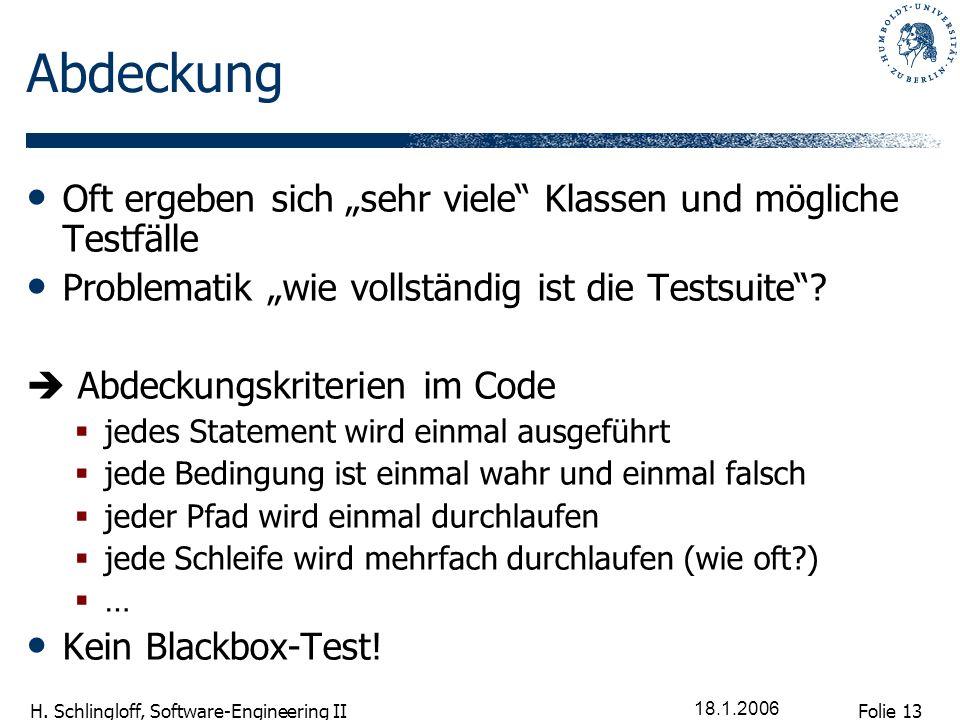 Folie 13 H. Schlingloff, Software-Engineering II 18.1.2006 Abdeckung Oft ergeben sich sehr viele Klassen und mögliche Testfälle Problematik wie vollst