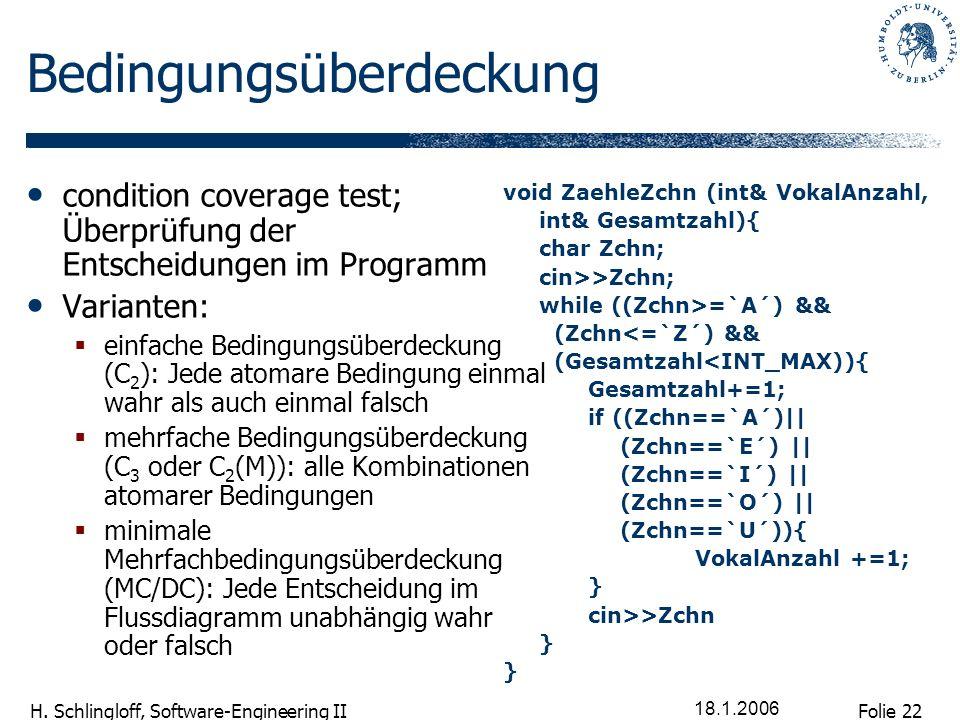Folie 22 H. Schlingloff, Software-Engineering II 18.1.2006 Bedingungsüberdeckung condition coverage test; Überprüfung der Entscheidungen im Programm V