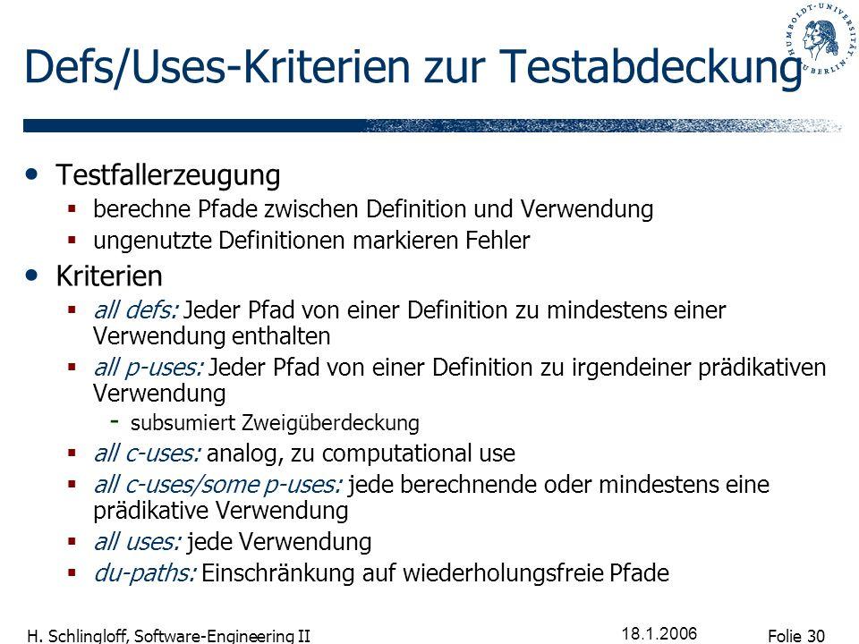 Folie 30 H. Schlingloff, Software-Engineering II 18.1.2006 Defs/Uses-Kriterien zur Testabdeckung Testfallerzeugung berechne Pfade zwischen Definition