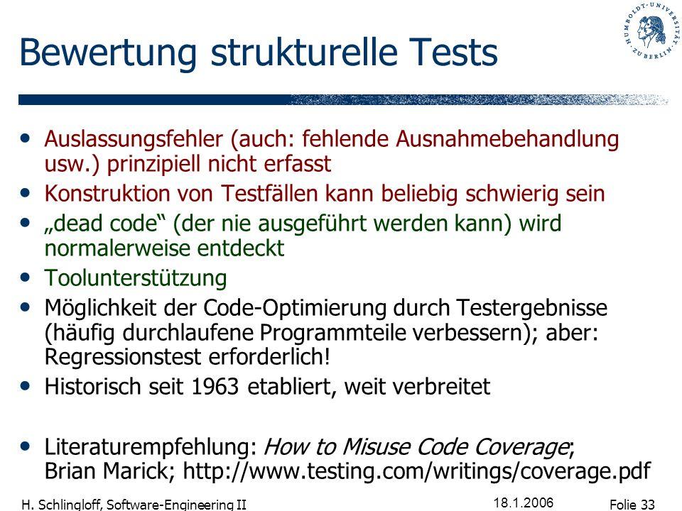 Folie 33 H. Schlingloff, Software-Engineering II 18.1.2006 Bewertung strukturelle Tests Auslassungsfehler (auch: fehlende Ausnahmebehandlung usw.) pri
