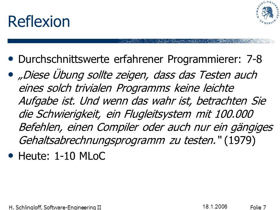 Folie 7 H. Schlingloff, Software-Engineering II 18.1.2006 Reflexion Durchschnittswerte erfahrener Programmierer: 7-8 Diese Übung sollte zeigen, dass d
